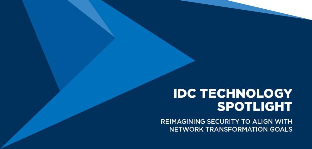 IDC Technology Spotlight- Reimagining security alongside network transformation