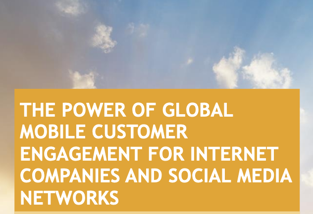The Power Of Global Mobile Customer Engagement For Internet Companies And Social Media Networks