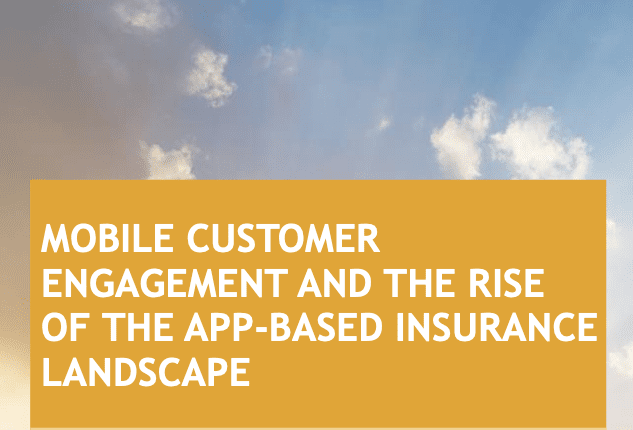 Mobile Customer Engagement and the Rise of the App Based Insurance Landscape